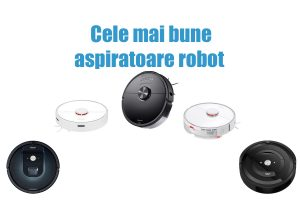 Cele mai bune aspiratoare robot