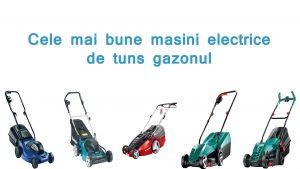 Masini electrice de tund gazonul