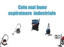 Cele mai bune aspiratoare industriale